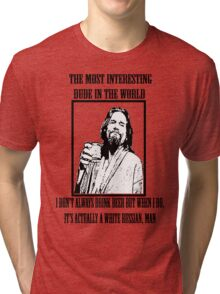 The Most Interesting Dude Tri-blend T-Shirt