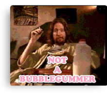 Not a Bubblegummer Canvas Print