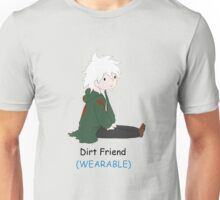 Dirt Friend (WEARABLE) Unisex T-Shirt