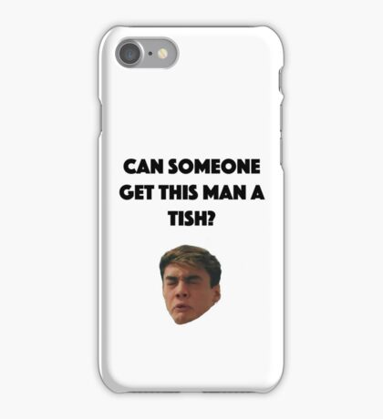 Can someone get this man a tish? iPhone Case/Skin