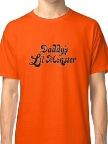 dady's lil monster Classic T-Shirt
