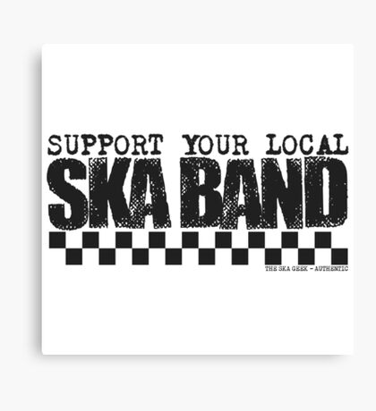 Support Your Local Ska Band Canvas Print