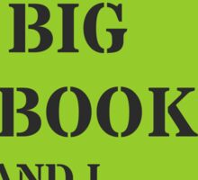 I LIKE BIG BOOKS AND I CANNOT LIE.. by Sir Reads-a-Lot Sticker