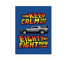 Keep Calm and Hit Eighty-Eight MPH Art Print