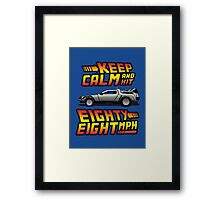 Keep Calm and Hit Eighty-Eight MPH Framed Print