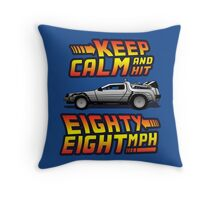 Keep Calm and Hit Eighty-Eight MPH Throw Pillow