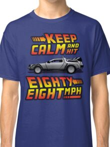 Keep Calm and Hit Eighty-Eight MPH Classic T-Shirt