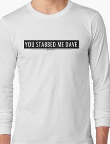 You stabbed me dave! Black Long Sleeve T-Shirt