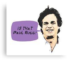 Is That Paul Rudd? Metal Print