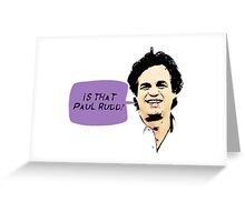 Is That Paul Rudd? Greeting Card