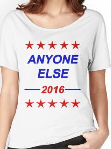 Anyone Else - 2016 USA Election Women's Relaxed Fit T-Shirt