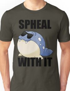 SPHEAL WITH IT! Unisex T-Shirt