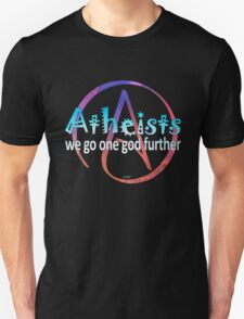 Atheists - go one god further Unisex T-Shirt