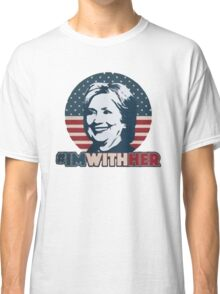 Hillary - I'm With Her Classic T-Shirt
