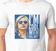 I'm Cool With Hillary Unisex T-Shirt