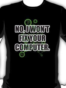 No Fixing Computers T-Shirt