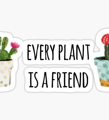 Every Plant Is A Friend Sticker