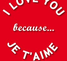 I love you because je t'aime Sticker