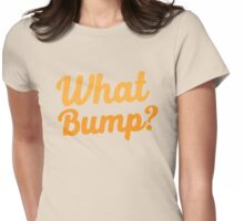 What bump? Womens Fitted T-Shirt