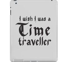 I wish i was a time traveller iPad Case/Skin