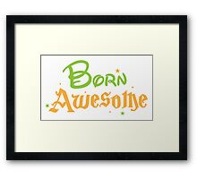 BORN AWESOME! Framed Print