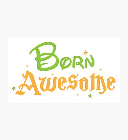 BORN AWESOME! Photographic Print
