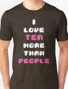 I LOVE TEA MORE THAN PEOPLE. Unisex T-Shirt