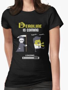 DEADLINE is coming Womens Fitted T-Shirt