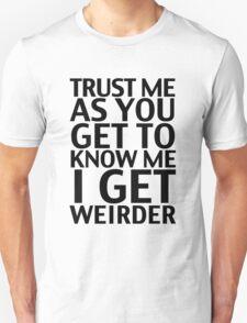 I Get Weirder Unisex T-Shirt