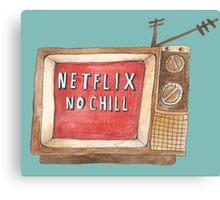 Netflix no chill. Canvas Print