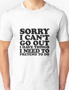 Sorry I Can't Go Out  Unisex T-Shirt