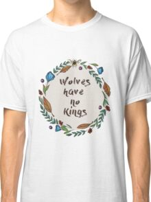 Wolves have no kings Classic T-Shirt