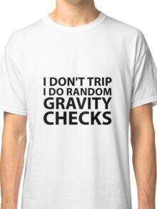I Don't Trip  Classic T-Shirt