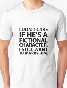 I don't care if he's a fictional character  Unisex T-Shirt