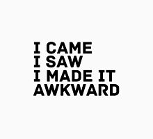 I Made It Awkward Unisex T-Shirt