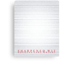 Sharpened Wit Canvas Print