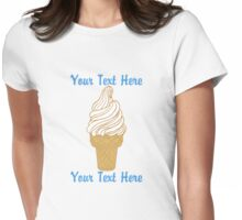 Ice Cream - Your Text Here Womens Fitted T-Shirt