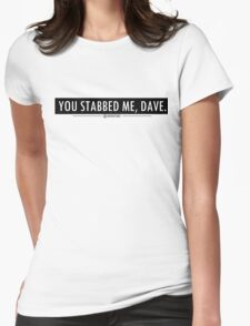 You stabbed me dave! Black Womens Fitted T-Shirt