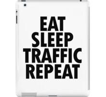 EAT SLEEP TRAFFIC REPEAT iPad Case/Skin