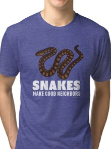 Snakes Make Good Neighbors Tri-blend T-Shirt