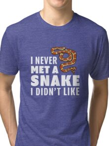 I Never Met A Snake I Didn't Like Tri-blend T-Shirt