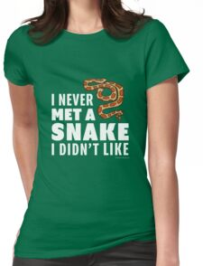 I Never Met A Snake I Didn't Like Womens Fitted T-Shirt