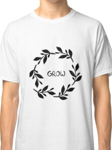 Grow, develop, flourish, bloom...  Classic T-Shirt