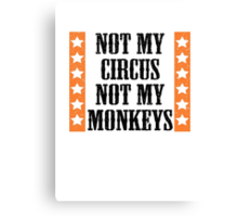 Not my circus, not my monkeys Canvas Print
