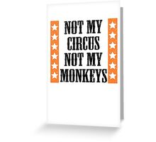 Not my circus, not my monkeys Greeting Card