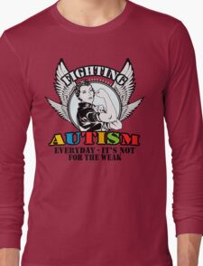 Fighting autism everyday- it's not for the weak Long Sleeve T-Shirt