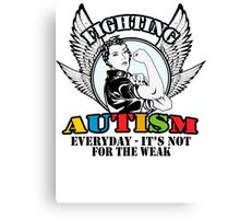 Fighting autism everyday- it's not for the weak Canvas Print