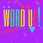 Word Up! by stoopkidswork