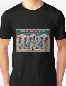 Performing Arts Posters The burgomaster the great up to date musical comedy unprecedented record of over 100 consecutive performances at Dearborn Theatre Chicago 0582 Unisex T-Shirt