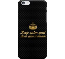 Keep calm and dont give a damn - Inspirational Quote iPhone Case/Skin